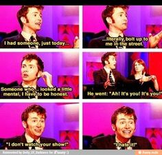 "Doctor Who , David Tennant. ""I don't watch your show..."" Lol"