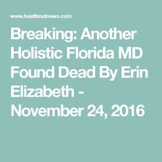 Breaking: Another Holistic Florida MD Found Dead By Erin Elizabeth -  November 24, 2016
