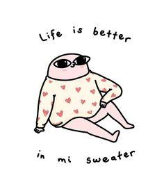 Life is better un mi sweater