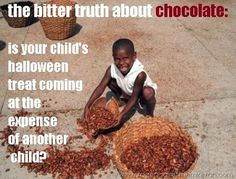 The bitter truth about chocolate and child slavery - something you might consider before buying Halloween candy