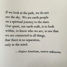 """Our quest, our earth walk, is to look within"" -Native American"