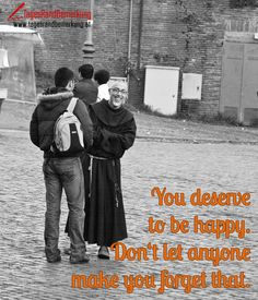 You deserve to be happy. Don't let anyone make you forget that. - TagesRandBemerkung #Zitate #Quotes
