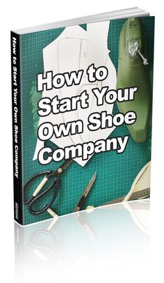 How+to+Start+your+Own+Shoe+Company+Book