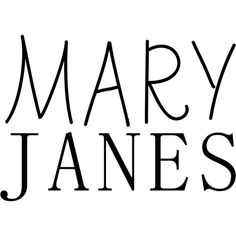 Mary Janes text ❤ liked on Polyvore featuring text, phrase, quotes and saying