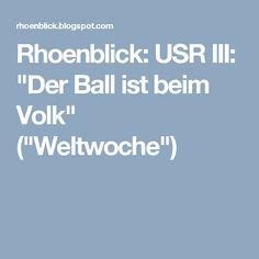"Rhoenblick: USR III: ""Der Ball ist beim Volk"" (""Weltwoche"")"