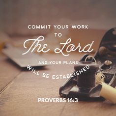 Commit your actions to the LORD, and your plans will succeed. ‭‭Proverbs‬ ‭16:3‬‬