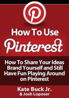 How To Use Pinterest – How To Share Your Ideas, Brand Yourself and Have Fun Playing Around on Pinterest - Kindle Edition $2.99
