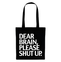 "Tote Bag ""DEAR BRAIN, PLEASE SHUT UP."""