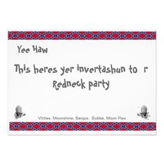 Redneck Party Invitation- I want to throw a Redneck party!