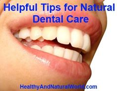 Helpful Tips for Natural Dental Care
