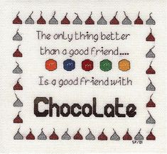 Hmmm...I'll have to bring chocolate next time I go to a certain friends home:-)