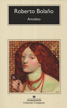 Amuleto, de Roberto Bolaño. | 15 Libros que leerás en un día pero recordarás toda la vida