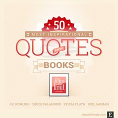 An extended list of the most inspirational book quotes of all time: J.K. Rowling, Sylvia Plath, Oscar Wilde, Neil Gaiman, John Green, among others.