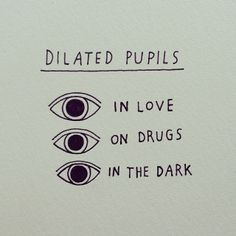 Dilated pupils: In love On drugs In the dark
