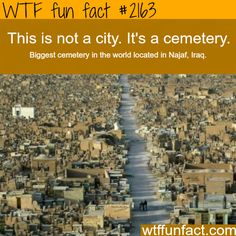 Biggest Cemetery in the world -WTF fun facts : but I think, if I remember correctly there are people living in there b/c they are poor