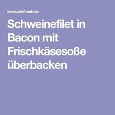 Schweinefilet in Bacon mit Frischkäsesoße überbacken Mozarella, Buffet, Diy And Crafts, Food And Drink, Low Carb, Snacks, Dinner, Cooking, Recipes