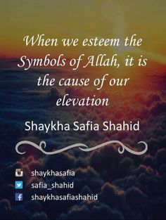 #when we #esteem the #symbols of #Allah ﷻ, it is the #cause of our #elevation Beautiful Advice Shaykha Safia Shahid   #respect