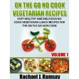 On The Go No Cook Vegetarian Recipes (Volume 1) (Easy Healthy and Delicious No Cook Vegetarian Lunch Recipes for the On the Go Non Cook) (Kindle Edition)By Rachael J. Ramsay