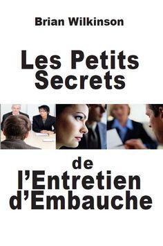 Les Petits Secrets de l'Entretien d'Embauche by Brian Wilkinson at http://amzn.com/291726005X
