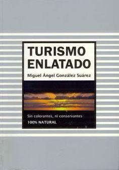 Turismo enlatado / Miguel Ángel González Suárez Santa Cruz de Tenerife : Centro de Iniciativas y Turismo de Santa Cruz de Tenerife, D.L. 2007