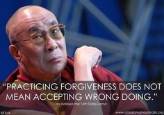 "dalai lama ""Practicing forgiveness does not mean accepting wrong doing. Acceptance Quotes, 14th Dalai Lama, Buddhist Quotes, Happiness, True Words, Forgiveness, Life Lessons, Quotations, Funny"