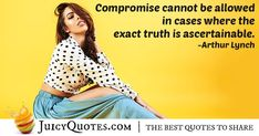 """""""Compromise cannot be allowed in cases where the exact truth is ascertainable. Compromise Quotes, Lynch, Picture Quotes, Best Quotes, Cases, Best Quotes Ever"""