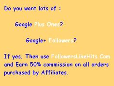 Do you want lots of :    Google Plus Ones?  Google+ Followers?  If yes, Then use www.FollowersLikeHits.Com  and Earn 50% commission on all orders  purchased by Affiliates. Get Twitter Followers, Free Followers, Followers Instagram, Linkedin Website, Twitter Tweets, Free Instagram, Free Website, Online Business, Places To Visit