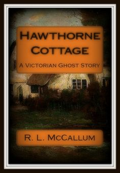 Hawthorne Cottage / Professor Greystone Series / A Gothic Victorian Ghost Story / Available in ebook, paperback & audiobook.