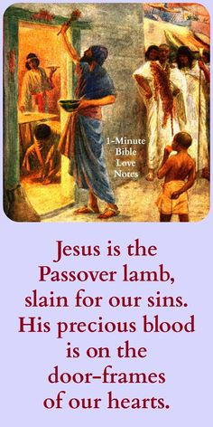 "The Passover that saved the Jews from the Death Angel is symbolic of our ""Passover"" when Christ, the Passover Lamb, saved us from the death we deserved. Praise Jesus! Click image and when it enlarges, click again to read this 1-minute devotion."