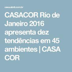 CASACOR Rio de Janeiro 2016 apresenta dez tendências em 45 ambientes | CASA COR
