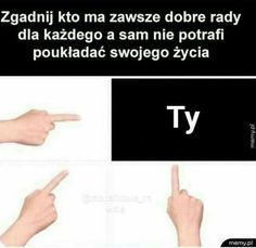 Nawet dobrych rad kur*a nie mam Polish Memes, Im Depressed, Dark Love, Funny Mems, Everything And Nothing, Best Memes, Haha, Anime Meme, Humor