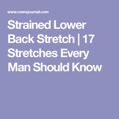 Strained Lower Back Stretch | 17 Stretches Every Man Should Know
