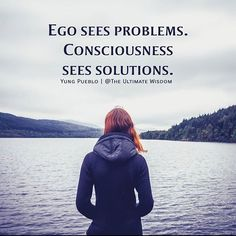 """""""Ego sees problems. Consciousness sees solutions. . . . #inspiration #motivation #Inspirationalquotes #motivationalquotes #motivational #inspirational #instagood #selflove #selfesteem #selfworth #confidence #love #peace #innerpeace #enlightenment #spirituality #spiritual #wordsofwisdom #wisewords #writer #feelings #emotionalfitness #success #mindfulness #quotes #lifequotes #lifecoach #wisdom #quotestoliveby #YungPueblo"""" by (theultimatewisdom). inspirationalquotes #quotes #wisdom…"""