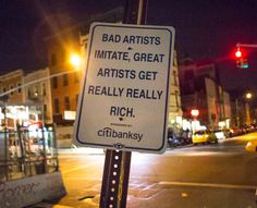 Not always true Banksy, some of the most famouse and valuable art we have now was worth very little during the time it was created. And the artists died without being rich or famouse. Citibanksy