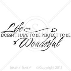 Life doesn't have to be perfect to be wonderful...vinyl quote for the home $19.95