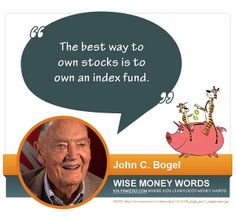 """The best way to own stocks is to own an index fund."" ~John C. Bogle 