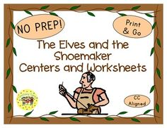 The Elves and the Shoemaker Thematic Centers and Worksheets ***Common Core Aligned*** The Elves and the Shoemaker packet contains: Reading Center Book List Art Center Project Writing Center Activity Computer Center Websites AND 9 worksheets