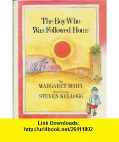 THE BOY WHO WAS FOLLOWED HOME by Margaret Mahy, pictures by Steven Kellogg (1986 Hardcover 32 pages First Dial Printing, One Day, Robert is Followed Home by a Hippopotamus...) Margaret Mahy, Steven Kellogg ,   ,  , ASIN: B001RMS1N8 , tutorials , pdf , ebook , torrent , downloads , rapidshare , filesonic , hotfile , megaupload , fileserve
