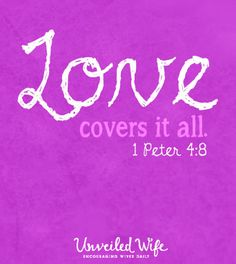 1 Peter 4:8 Transformed My Life, My Marriage --- Above all LOVE each other deeply because love covers over a multitude of sins. – 1 Peter 4:8 This scripture is one I embrace daily. I have a firm grip on this, it is truly embedded in my heart and I will not ever let it go.1 Peter 4:8has transfo… Read More Here http://unveiledwife.com/transformed-my-life-my-marriage/ #marriage #love