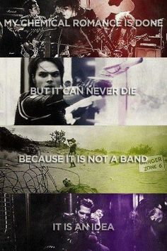 My Chemical Romance can never die, because it's not just a band. ~It's an idea~ Love you guys, you are and always will be missed <3