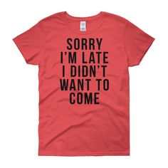 Sorry I'm Late - Funny Women's T-Shirt
