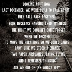Taylor Swift- Out Of The Woods Lyrics love this verse Taylor Swift Music, Taylor Alison Swift, Taylor Lyrics, Music Is My Escape, Music Love, Sing To Me, Me Me Me Song, Music Albums, Album Songs