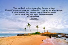 http://quotesberry.com/post/60995155576/i-still-believe-in-paradise-but-now-at-least-i-know-it-s