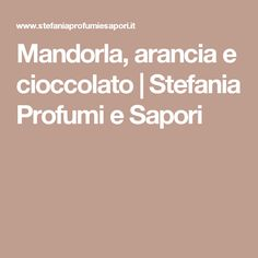 Mandorla, arancia e cioccolato | Stefania Profumi e Sapori