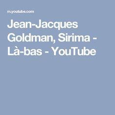 Jean-Jacques Goldman, Sirima - Là-bas - YouTube