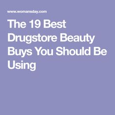 The 19 Best Drugstore Beauty Buys You Should Be Using