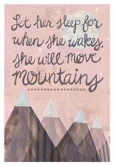 LOVE THIS QUOTE !!! Let her sleep, for when she wakes she will move mountains.  #quotes #art #inspiration