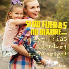 Si no fueras mi #Madre... ¡Seguirías siendo mi #Mejor #Amiga! #Citas #Frases @Candidman