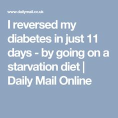 I reversed my diabetes in just 11 days - by going on a starvation diet   Daily Mail Online
