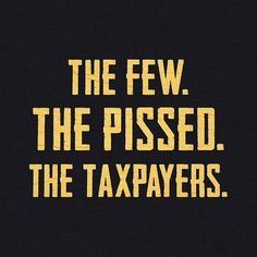ALWAYS THE TAXPAYERS